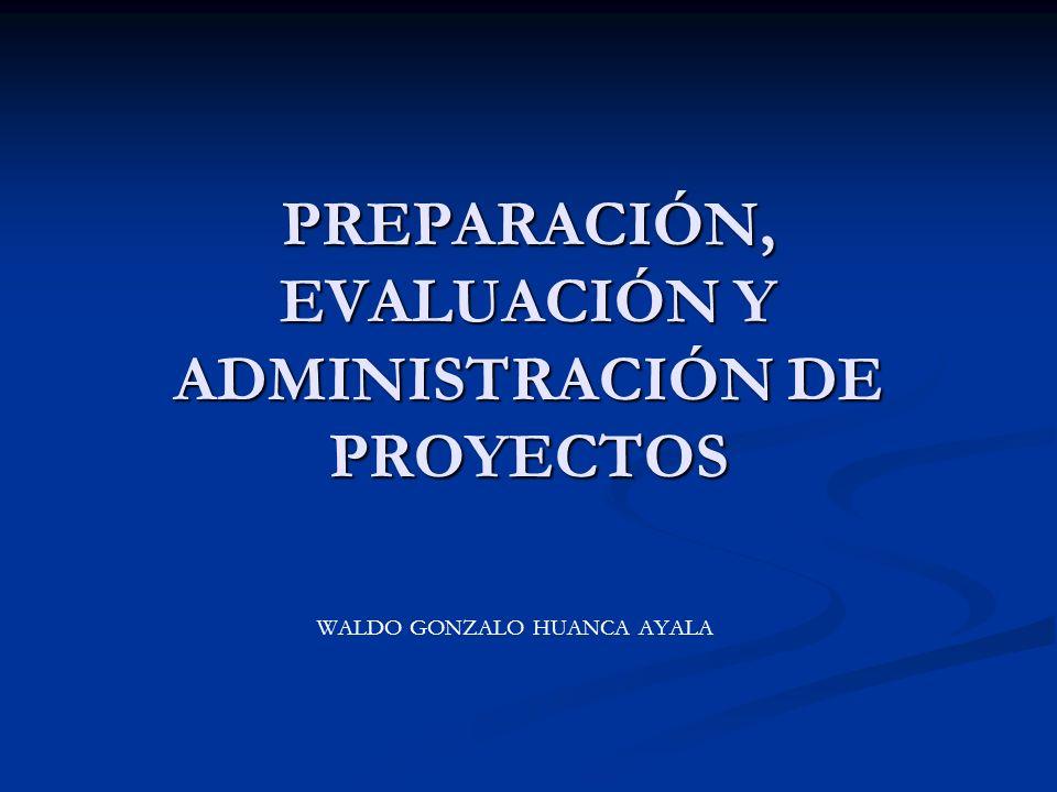 PREPARACIÓN, EVALUACIÓN Y ADMINISTRACIÓN DE PROYECTOS