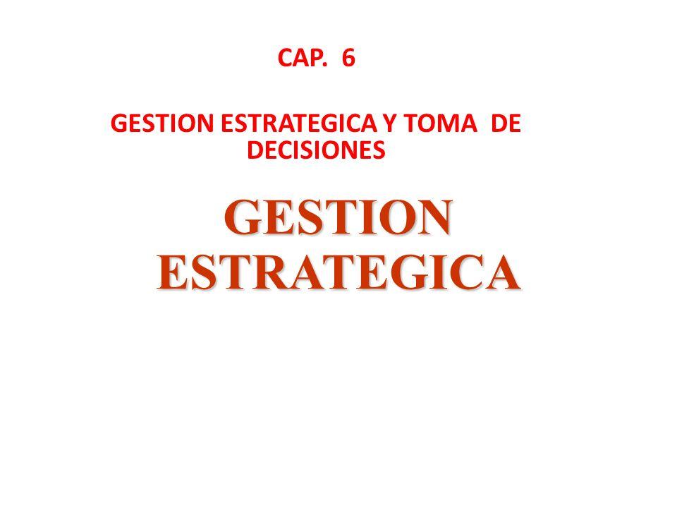 CAP. 6 GESTION ESTRATEGICA Y TOMA DE DECISIONES
