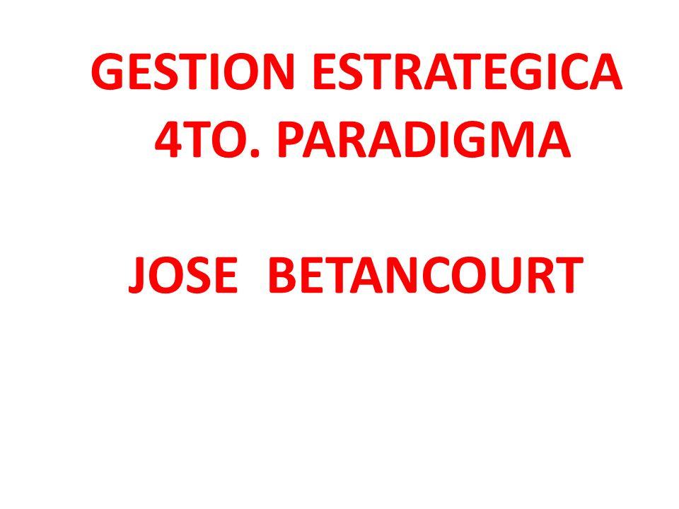 GESTION ESTRATEGICA 4TO. PARADIGMA JOSE BETANCOURT