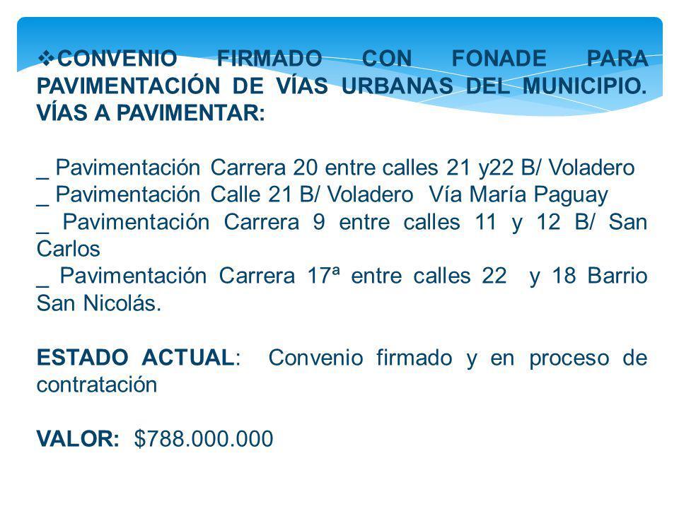 CONVENIO FIRMADO CON FONADE PARA PAVIMENTACIÓN DE VÍAS URBANAS DEL MUNICIPIO. VÍAS A PAVIMENTAR: