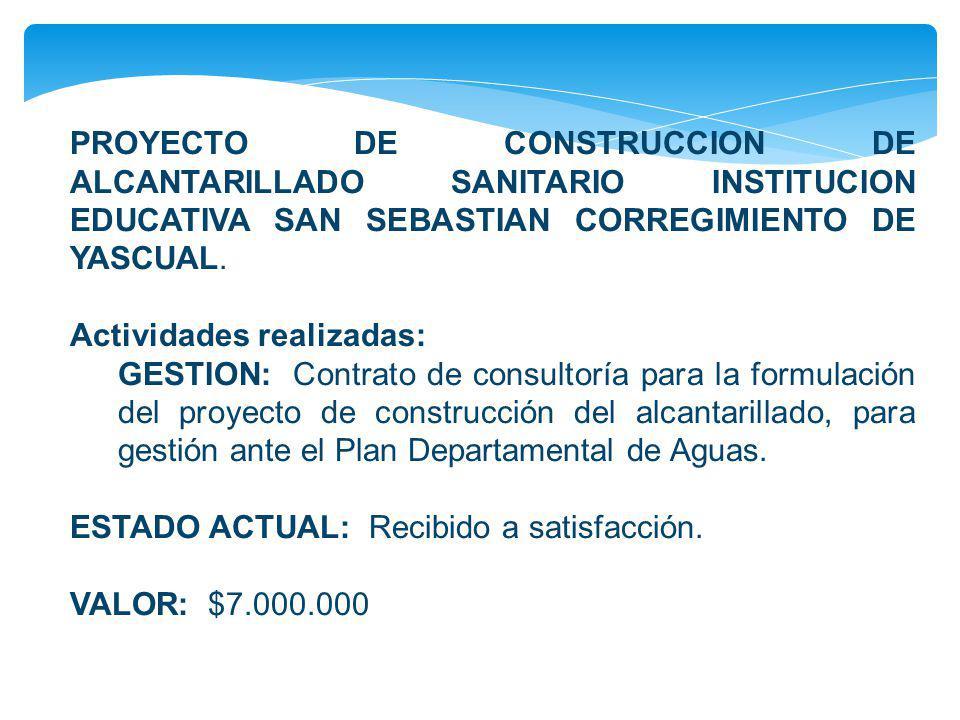 PROYECTO DE CONSTRUCCION DE ALCANTARILLADO SANITARIO INSTITUCION EDUCATIVA SAN SEBASTIAN CORREGIMIENTO DE YASCUAL.