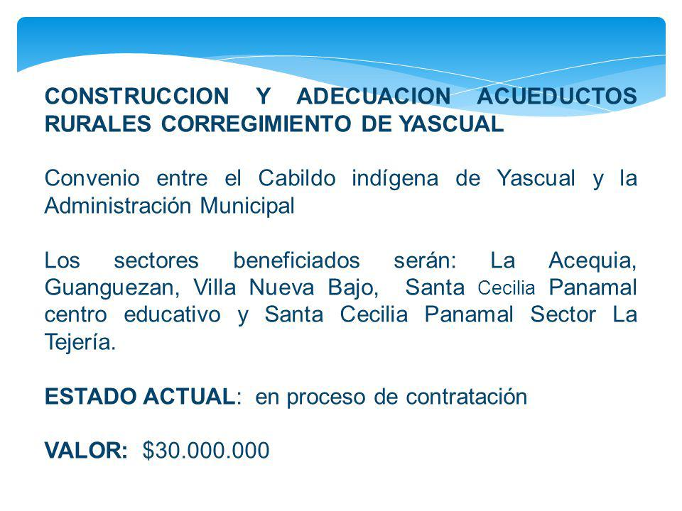 CONSTRUCCION Y ADECUACION ACUEDUCTOS RURALES CORREGIMIENTO DE YASCUAL