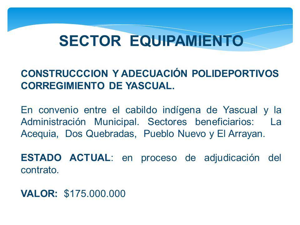SECTOR EQUIPAMIENTO CONSTRUCCCION Y ADECUACIÓN POLIDEPORTIVOS CORREGIMIENTO DE YASCUAL.