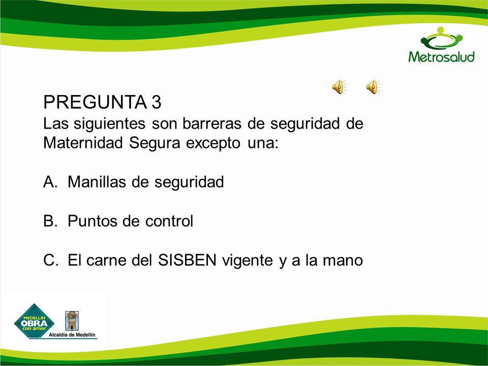 PREGUNTA 3 Las siguientes son barreras de seguridad de Maternidad Segura excepto una: Manillas de seguridad.