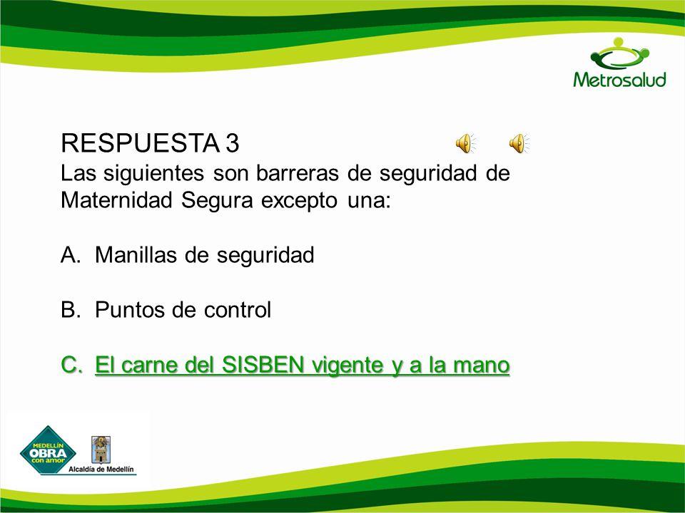 RESPUESTA 3 Las siguientes son barreras de seguridad de Maternidad Segura excepto una: Manillas de seguridad.