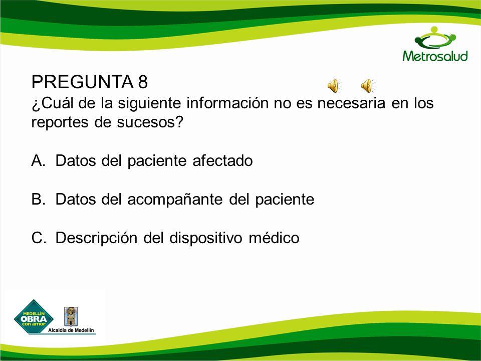 PREGUNTA 8 ¿Cuál de la siguiente información no es necesaria en los reportes de sucesos Datos del paciente afectado.