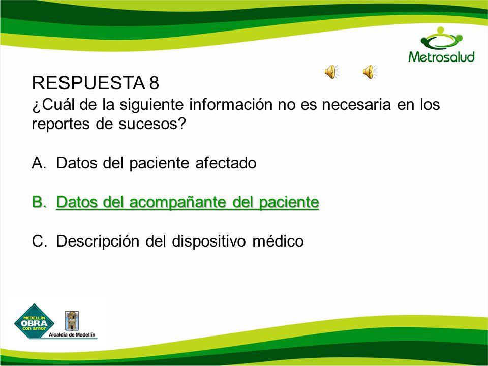 RESPUESTA 8 ¿Cuál de la siguiente información no es necesaria en los reportes de sucesos Datos del paciente afectado.