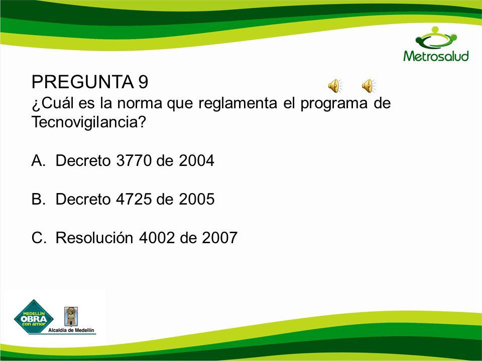 PREGUNTA 9 ¿Cuál es la norma que reglamenta el programa de Tecnovigilancia Decreto 3770 de 2004.