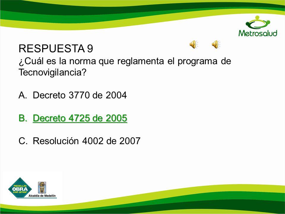 RESPUESTA 9 ¿Cuál es la norma que reglamenta el programa de Tecnovigilancia Decreto 3770 de 2004.