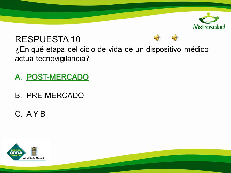 RESPUESTA 10 ¿En qué etapa del ciclo de vida de un dispositivo médico actúa tecnovigilancia POST-MERCADO.