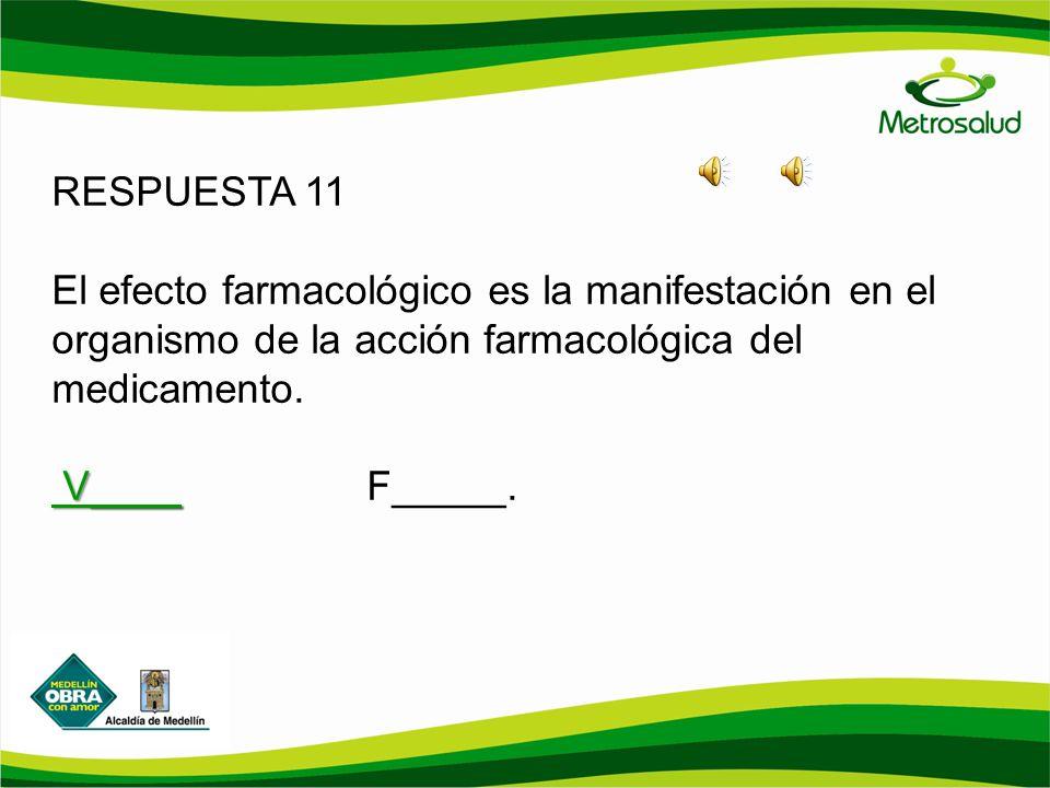 RESPUESTA 11 El efecto farmacológico es la manifestación en el organismo de la acción farmacológica del medicamento.