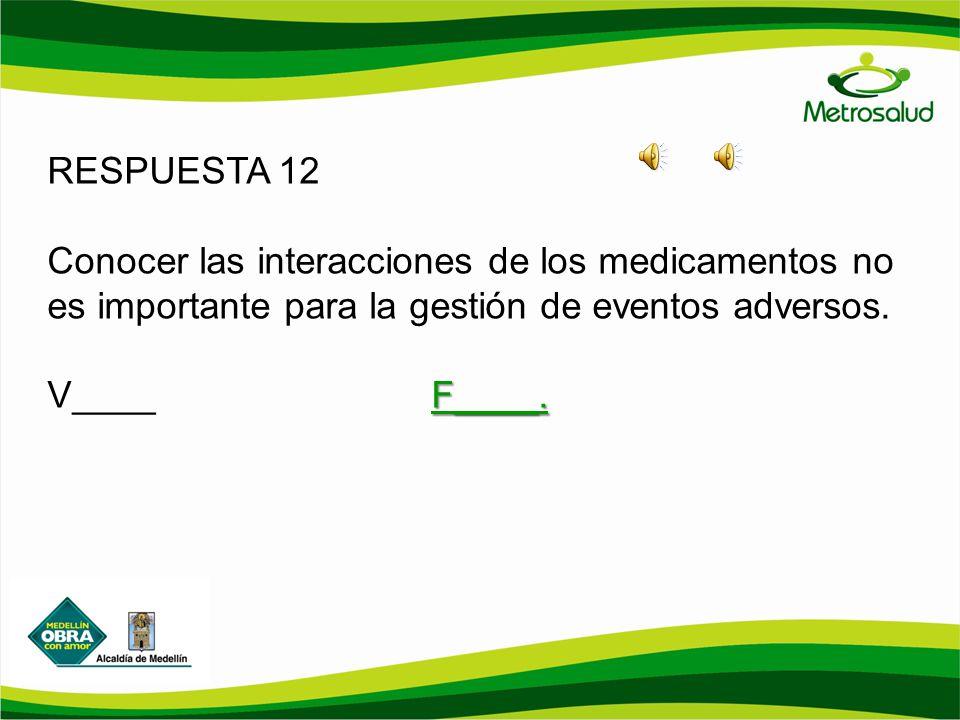 RESPUESTA 12 Conocer las interacciones de los medicamentos no es importante para la gestión de eventos adversos.