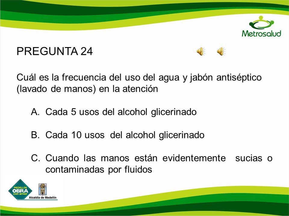 PREGUNTA 24 Cuál es la frecuencia del uso del agua y jabón antiséptico (lavado de manos) en la atención.