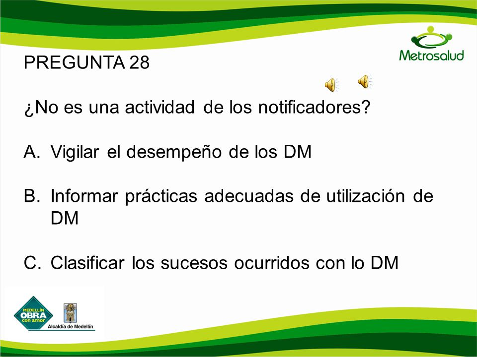 PREGUNTA 28 ¿No es una actividad de los notificadores Vigilar el desempeño de los DM. Informar prácticas adecuadas de utilización de DM.