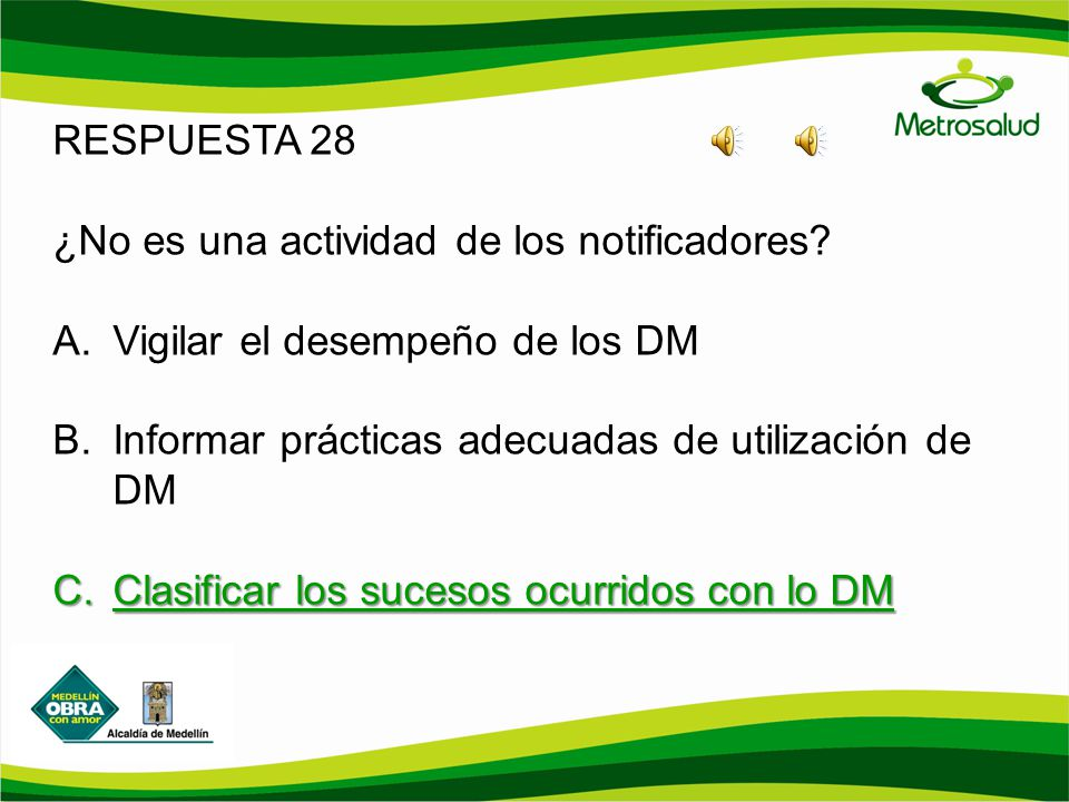 RESPUESTA 28 ¿No es una actividad de los notificadores Vigilar el desempeño de los DM. Informar prácticas adecuadas de utilización de DM.