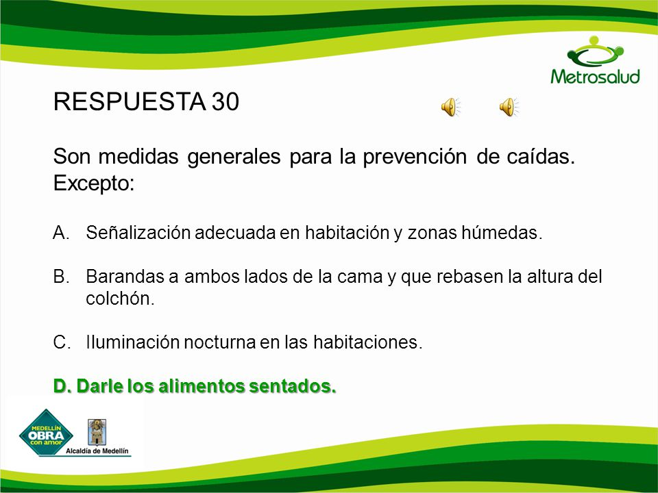 RESPUESTA 30 Son medidas generales para la prevención de caídas. Excepto: Señalización adecuada en habitación y zonas húmedas.