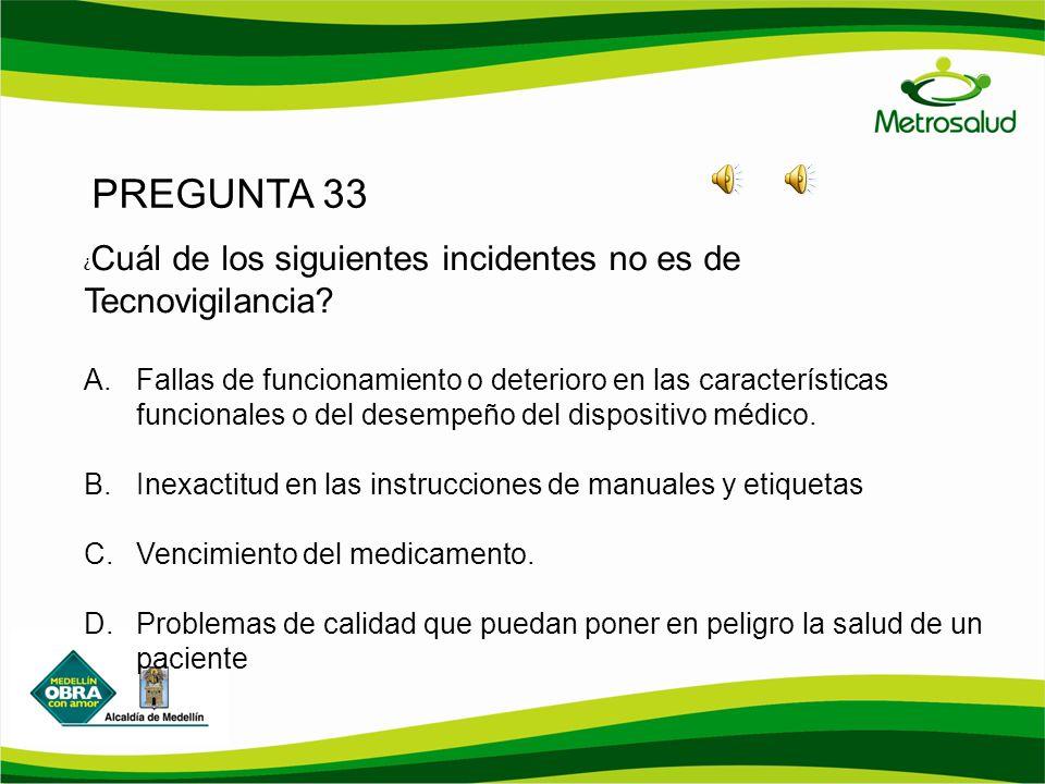 PREGUNTA 33 ¿Cuál de los siguientes incidentes no es de Tecnovigilancia