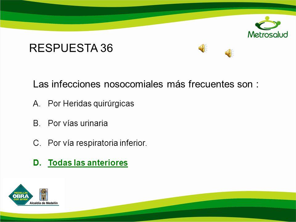 RESPUESTA 36 Las infecciones nosocomiales más frecuentes son :