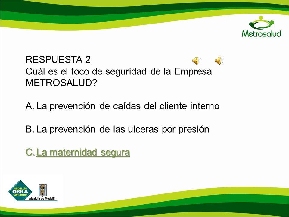 RESPUESTA 2 Cuál es el foco de seguridad de la Empresa METROSALUD La prevención de caídas del cliente interno.