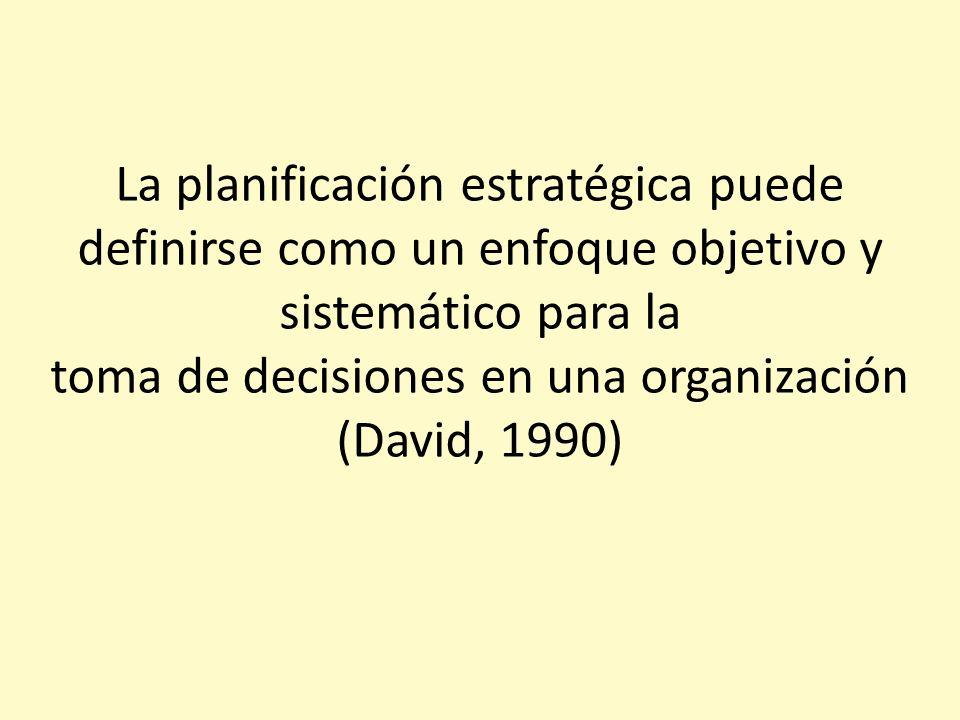 La planificación estratégica puede definirse como un enfoque objetivo y sistemático para la toma de decisiones en una organización (David, 1990)