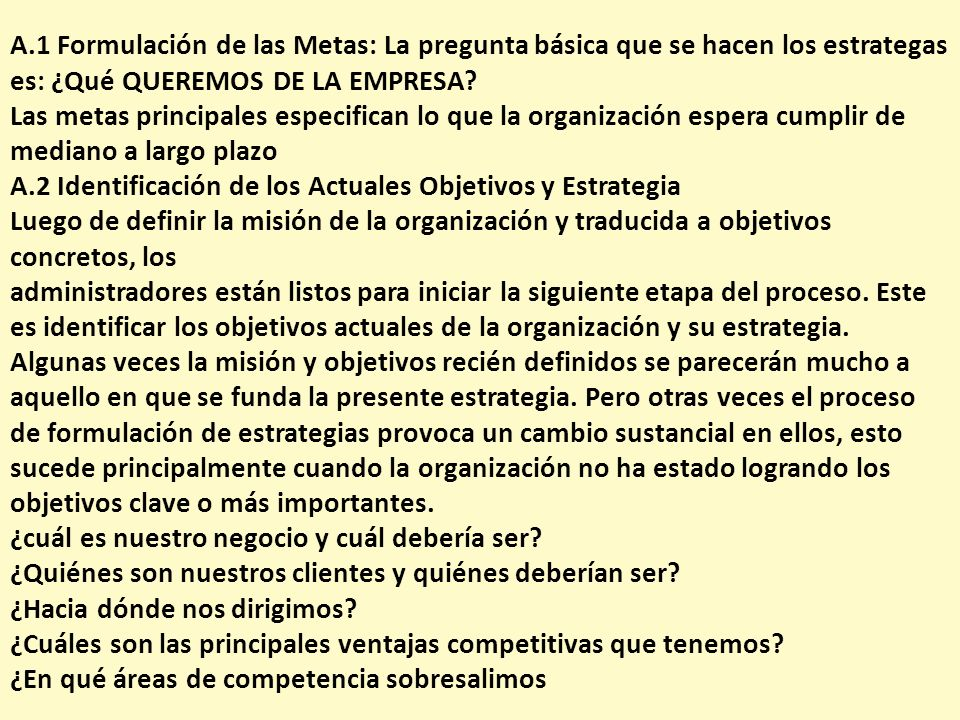 A.1 Formulación de las Metas: La pregunta básica que se hacen los estrategas es: ¿Qué QUEREMOS DE LA EMPRESA