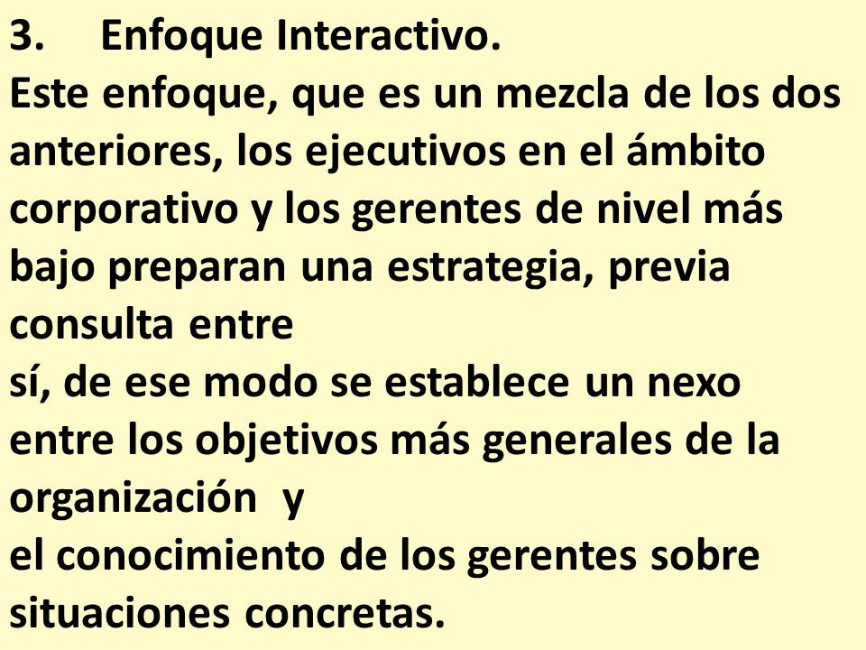 3. Enfoque Interactivo. Este enfoque, que es un mezcla de los dos anteriores, los ejecutivos en el ámbito.