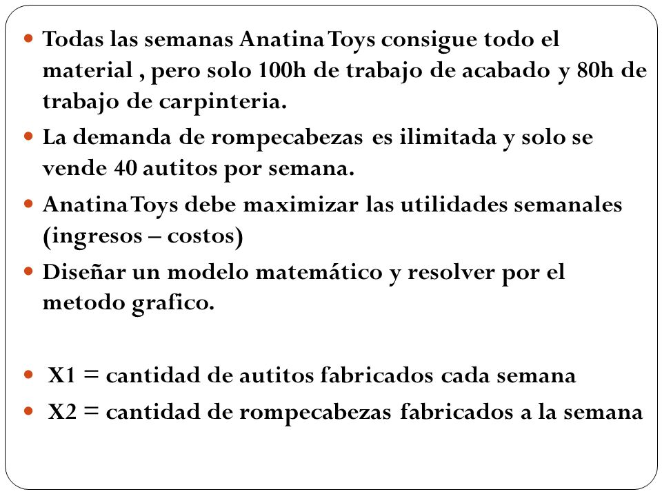 Todas las semanas Anatina Toys consigue todo el material , pero solo 100h de trabajo de acabado y 80h de trabajo de carpinteria.