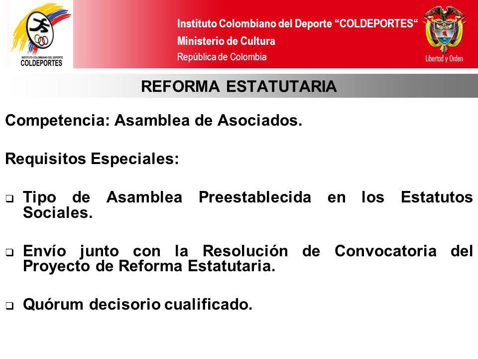 REFORMA ESTATUTARIA Competencia: Asamblea de Asociados. Requisitos Especiales: Tipo de Asamblea Preestablecida en los Estatutos Sociales.