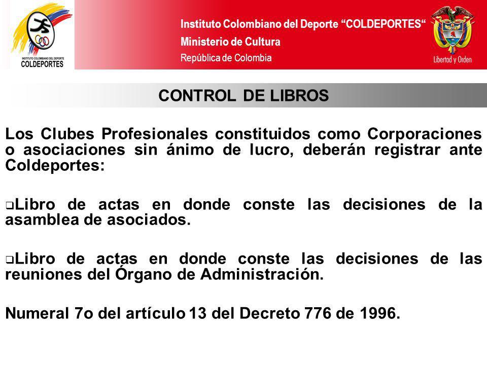 CONTROL DE LIBROS Los Clubes Profesionales constituidos como Corporaciones o asociaciones sin ánimo de lucro, deberán registrar ante Coldeportes:
