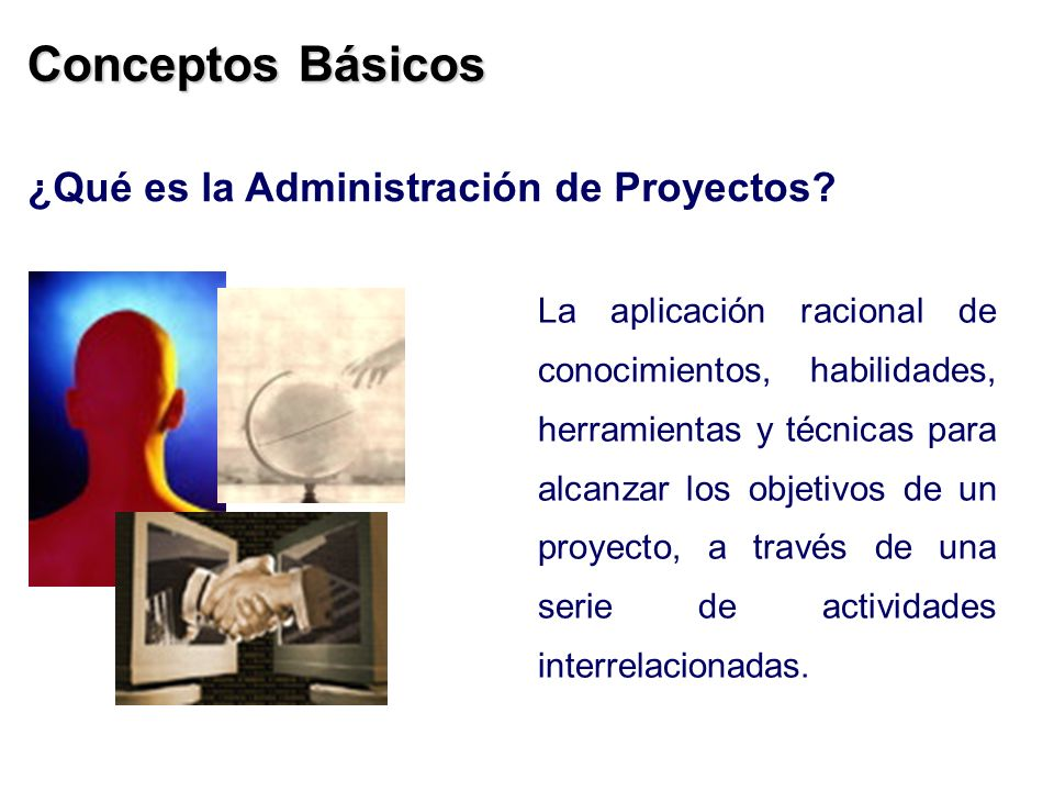 Conceptos Básicos ¿Qué es la Administración de Proyectos