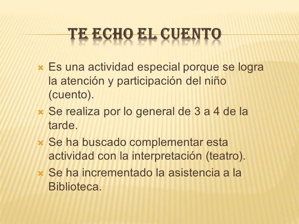 TE ECHO EL CUENTO Es una actividad especial porque se logra la atención y participación del niño (cuento).