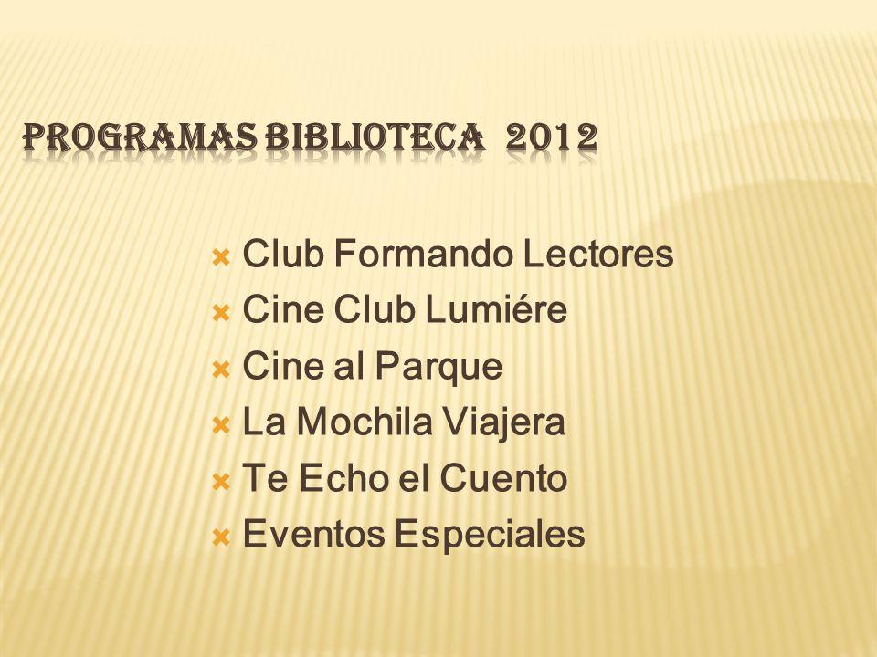 PROGRAMAS BIBLIOTECA 2012 Club Formando Lectores. Cine Club Lumiére. Cine al Parque. La Mochila Viajera.