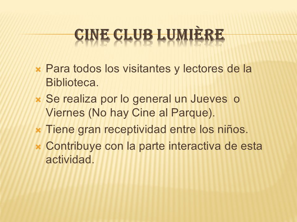 CINE CLUB LUMIÈRE Para todos los visitantes y lectores de la Biblioteca. Se realiza por lo general un Jueves o Viernes (No hay Cine al Parque).