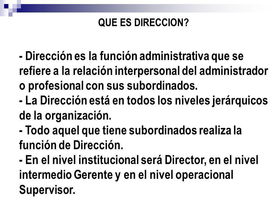 - Todo aquel que tiene subordinados realiza la función de Dirección.