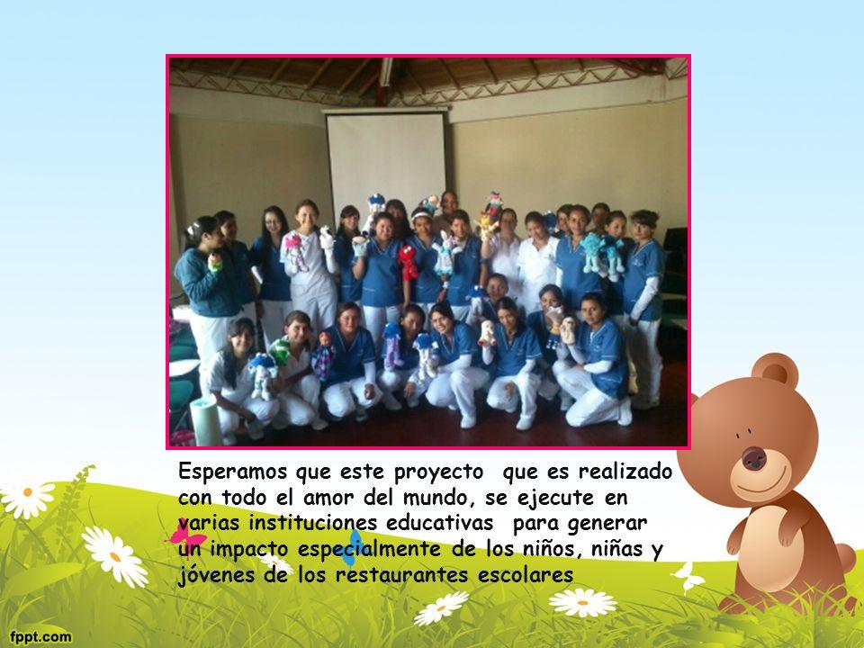 Esperamos que este proyecto que es realizado con todo el amor del mundo, se ejecute en varias instituciones educativas para generar un impacto especialmente de los niños, niñas y jóvenes de los restaurantes escolares