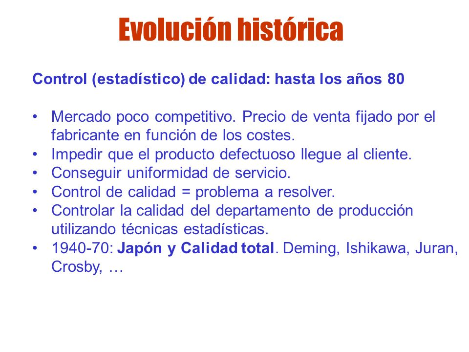 Evolución histórica Control (estadístico) de calidad: hasta los años 80.