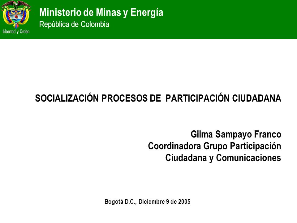 SOCIALIZACIÓN PROCESOS DE PARTICIPACIÓN CIUDADANA Gilma Sampayo Franco Coordinadora Grupo Participación Ciudadana y Comunicaciones