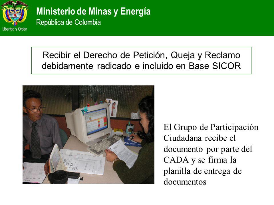 Recibir el Derecho de Petición, Queja y Reclamo debidamente radicado e incluido en Base SICOR