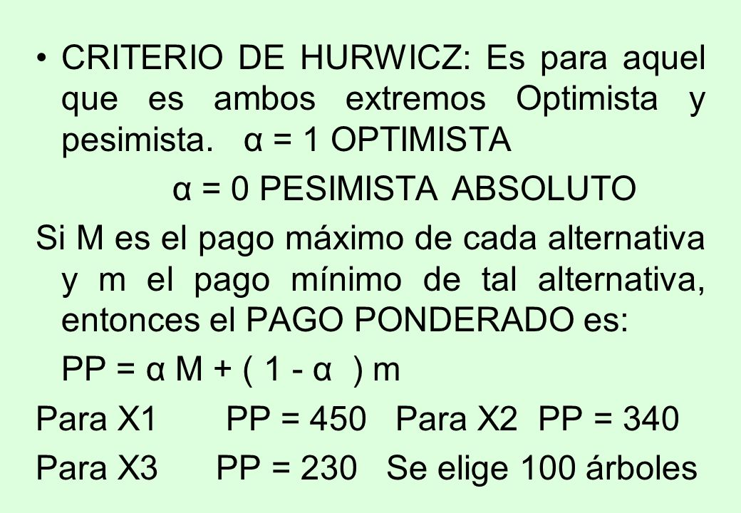 CRITERIO DE HURWICZ: Es para aquel que es ambos extremos Optimista y pesimista. α = 1 OPTIMISTA