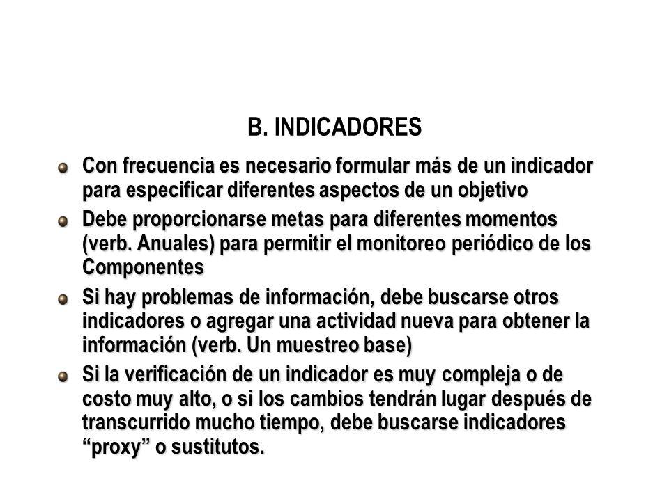 B. INDICADORESCon frecuencia es necesario formular más de un indicador para especificar diferentes aspectos de un objetivo.