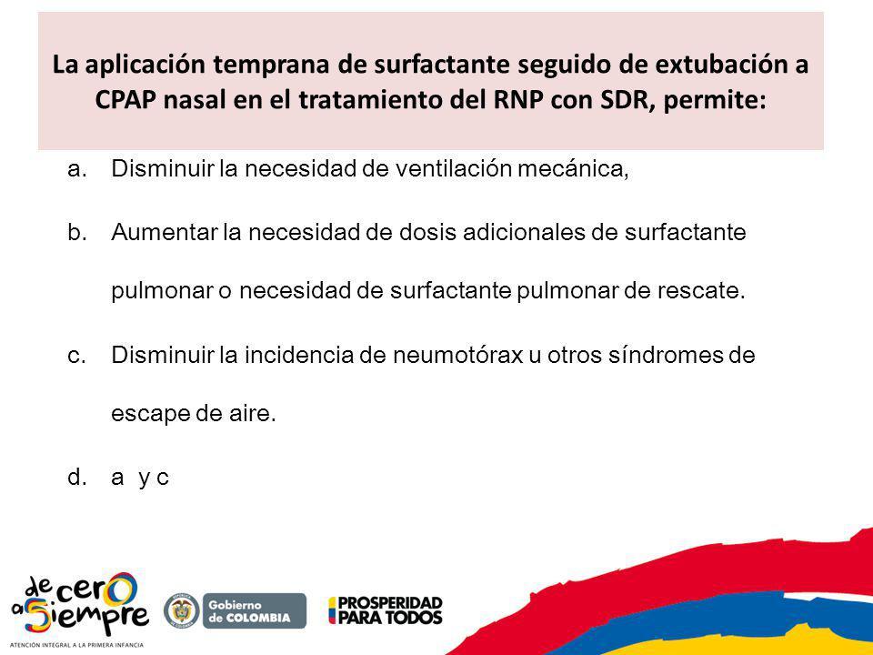 La aplicación temprana de surfactante seguido de extubación a CPAP nasal en el tratamiento del RNP con SDR, permite: