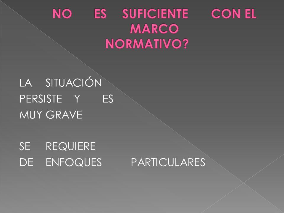 NO ES SUFICIENTE CON EL MARCO NORMATIVO