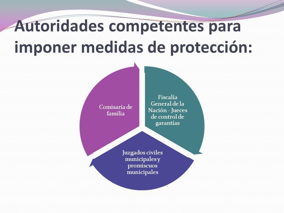 Autoridades competentes para imponer medidas de protección: