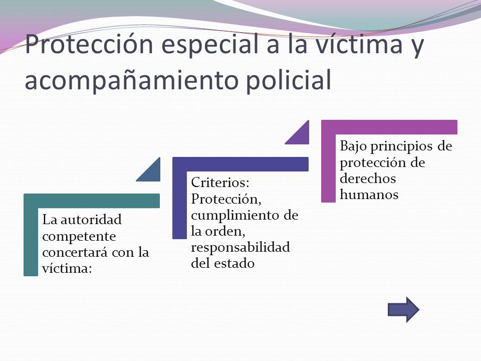 Protección especial a la víctima y acompañamiento policial