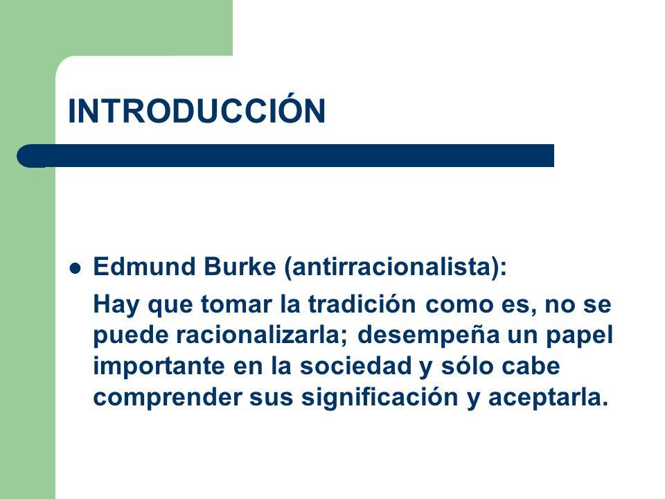 INTRODUCCIÓN Edmund Burke (antirracionalista):