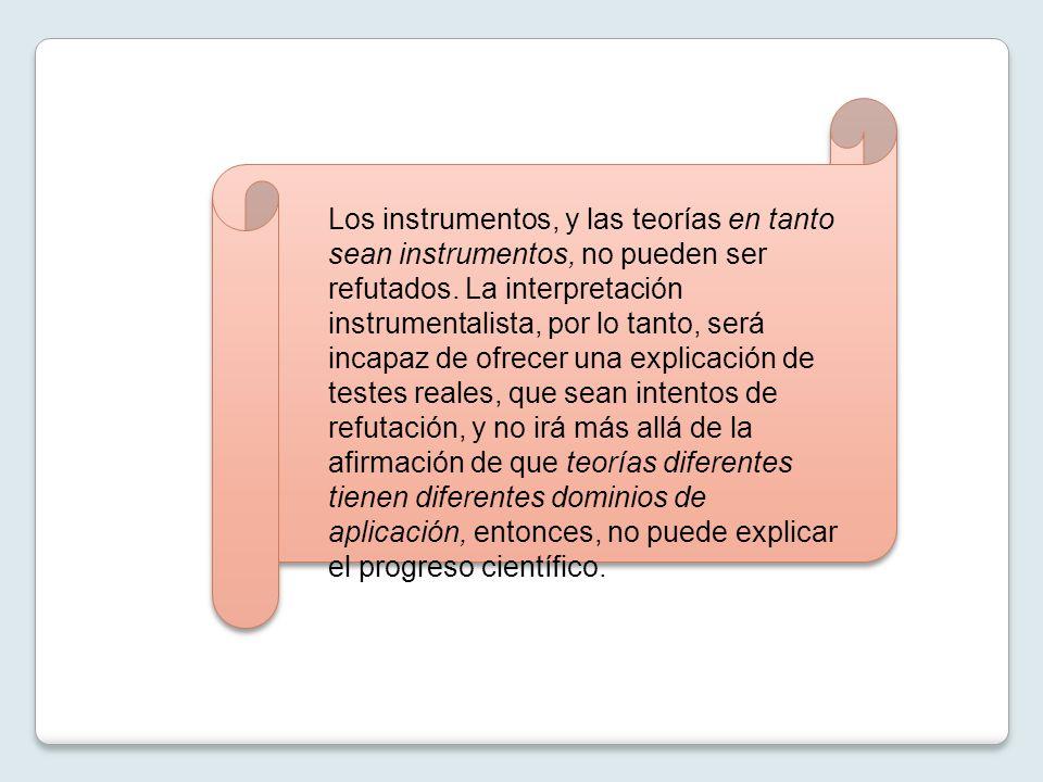 Los instrumentos, y las teorías en tanto sean instrumentos, no pueden ser refutados.