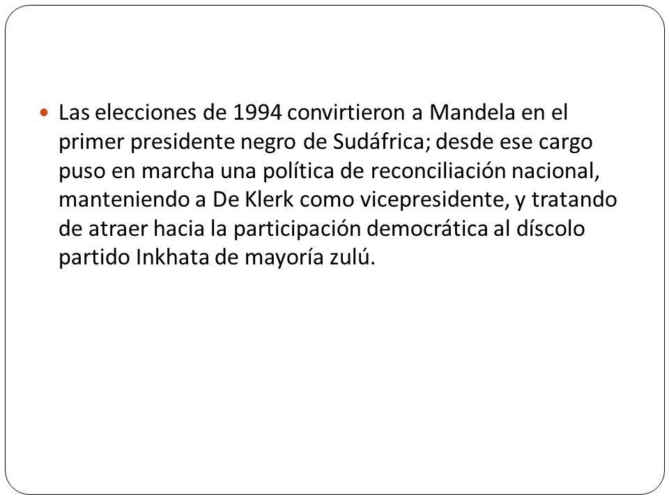 Las elecciones de 1994 convirtieron a Mandela en el primer presidente negro de Sudáfrica; desde ese cargo puso en marcha una política de reconciliación nacional, manteniendo a De Klerk como vicepresidente, y tratando de atraer hacia la participación democrática al díscolo partido Inkhata de mayoría zulú.