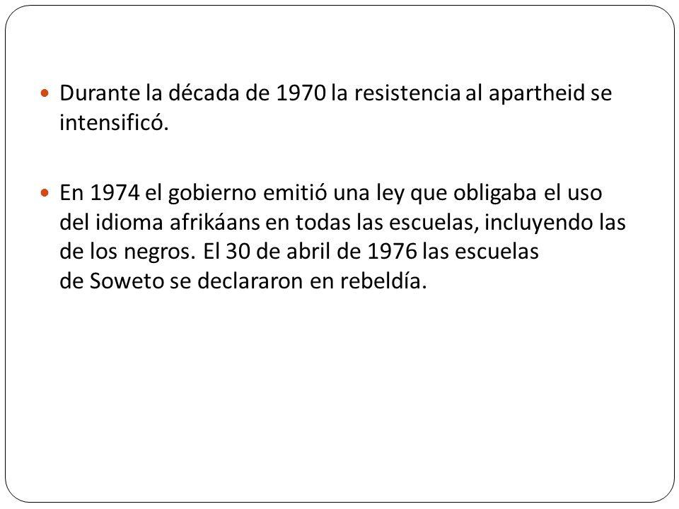 Durante la década de 1970 la resistencia al apartheid se intensificó.