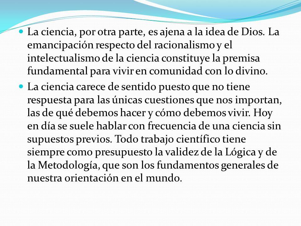 La ciencia, por otra parte, es ajena a la idea de Dios