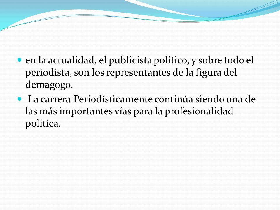 en la actualidad, el publicista político, y sobre todo el periodista, son los representantes de la figura del demagogo.